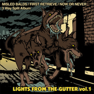 MISLED BALDS/FIRST RETRIEVE/NOW OR NEVER 3way SPLIT 『LIGHTS FROM THE GUTTER vol.1』