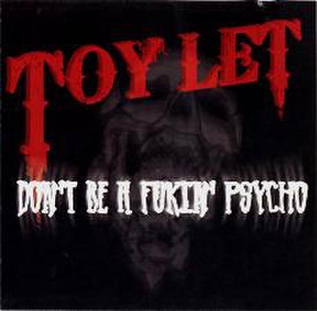 TOYLET / Don't Be A Fukin' Psycho