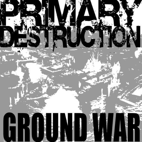 PRIMARY DESTRUCTION / GROUND WAR
