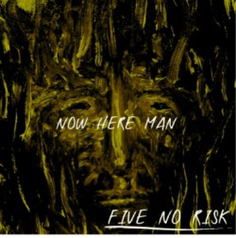 FIVE NO RISK / NOW HERE MAN