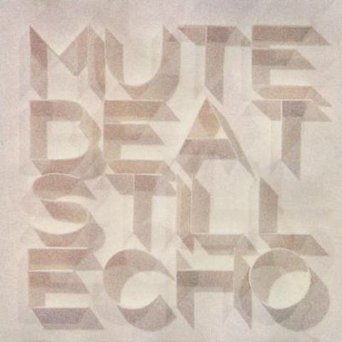 STILL ECHO / MUTE BEAT