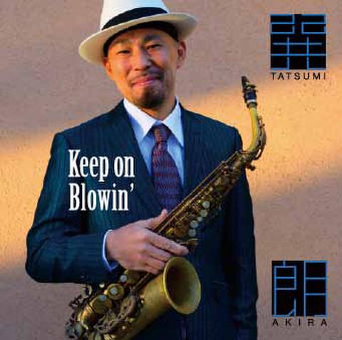 Keep on Blowin'  巽朗(タツミアキラ)