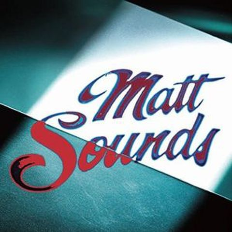 MATT SOUNDS / MATT SOUNDS