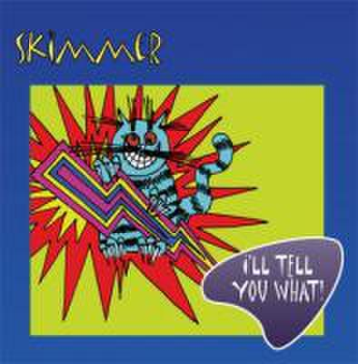 SKIMMER / I'LL TELL YOU WHAT CD