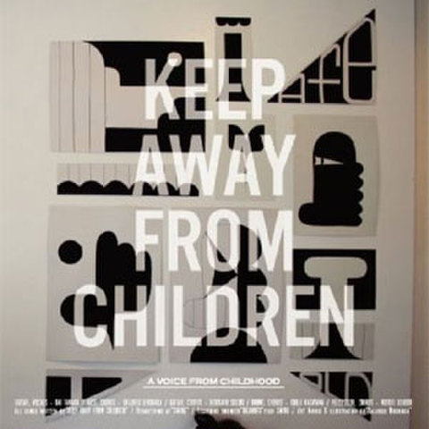 KEEP AWAY FROM CHILDREN  / A Voice From Childhood
