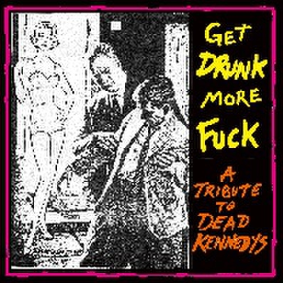 V.A. / GET DRUNK MORE FUCK-TRIBUTE TO DEAD KENNEDYS-