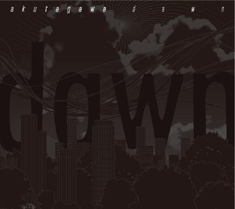 DAWN/AKUTAGAWA/(3rdミニアルバム)