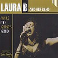 LAURA B & HER BAND/While The Going's Good(CD)