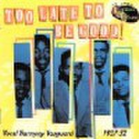 TOO LATE TO BE GOOD! (CD)