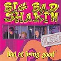 BIG BAD SHAKIN'/Bad at Being Good(CD)