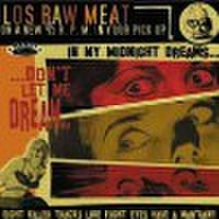 "LOS RAW MEAT/Don't Let Me Dream(7""x2)"