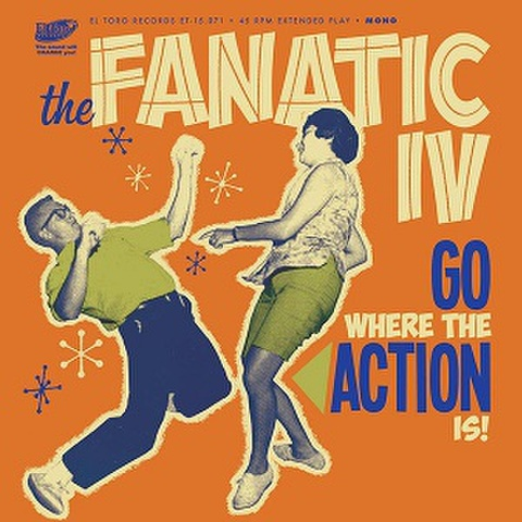 """THE FANATIC IV/Go Where The Action Is(7"""")"""