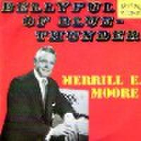 MERRILL E.MOORE/Bellyful of Blue Thunder(CD)