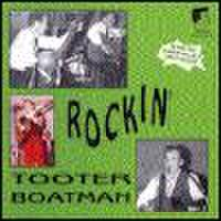 TOOTER BOATMAN/Rockin' Tooter Boatman(CD)