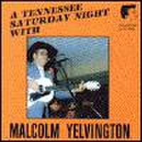 MALCOM YELVINGTON/A Tennessee Sathurday Night With(CD)