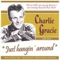 CHARLIE GRACIE/Just Hangin' Around(CD)