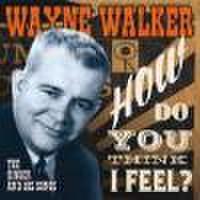 WAYNE WALKER/How Do You Think I Feel:The Singer & His Songs(CD)