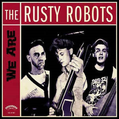 THE RUSTY ROBOTS/We Are The Rusty Robots (LP)