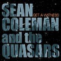 SEAN COLEMAN & THE QUASARS/Get A Witness(CD)