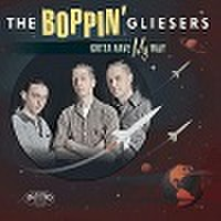 "BOPPIN' GLIESERS/Gotta Have My Way(10"")"