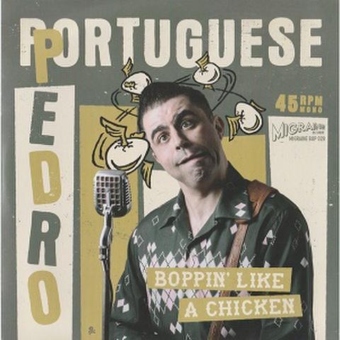 """PORTUGUESE PEDRO/Boppin' Like A Chicken(7"""")"""