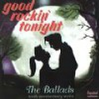 GOOD ROCKIN' TONIGHT/The Ballads(CD)