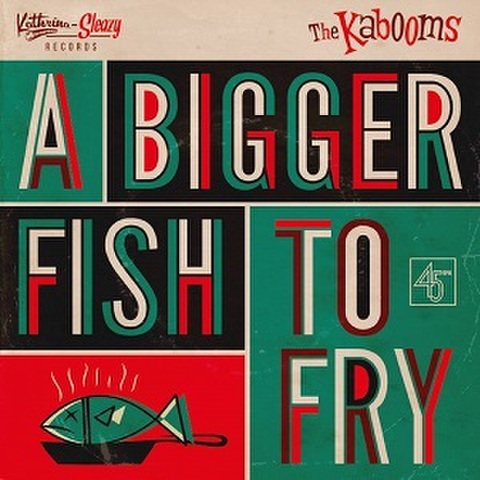 "THE KABOOMS/A Bigger Fish To Fry(7"")"