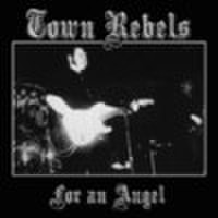 "TOWN REBELS/For An Angel(7"")"