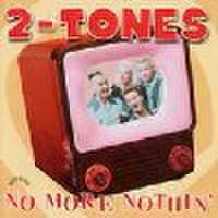 2 TONES/No More Nothin'(CD)