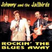 JOHNNY & THE JAILBIRDS/Rockin' The Blues(CD)