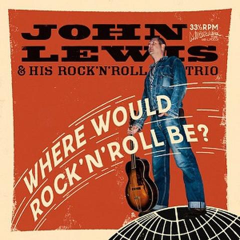 JOHN LEWIS & HIS ROCK'N'ROLL TRIO/Where Would Rock'n'Roll Be?(LP)