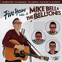 MIKE BELL & THE BELLTONES/Five Years with (CDEP)