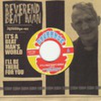 "REVEREND BEAT MAN/It's A Beat Man's World(7"")"