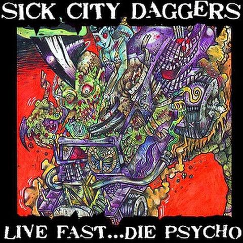 SICK CITY DAGGERS/Live Fast...Die Psycho(CD)