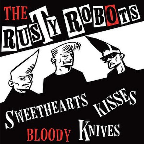 """THE RUSTY ROBOTS/Sweethearts, Kisses, Bloody Knives(7"""")"""