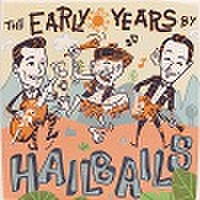 HAILBAILS/The Early Years By(CDR)
