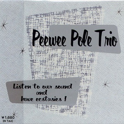 PEEWEE POLE TRIO/Listen to our Sound and have Ecstasies(MCD)