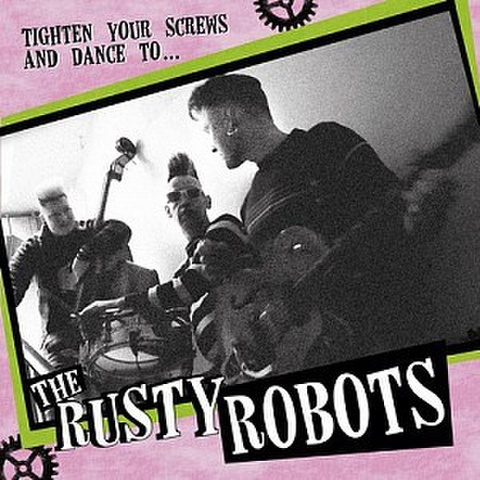 THE RUSTY ROBOTS/Tighten Your Screws and Dance To (LP)