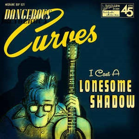 """THE DANGEROUS CURVES/A Cast A Lonesome Shadow(7"""")"""
