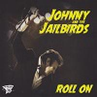 JOHNNY & THE JAILBIRDS/Roll On(CD)