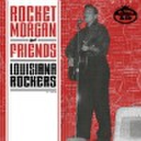 "ROCKET MORGAN AND FRIENDS: LOUISIANA ROCKERS(7"")"