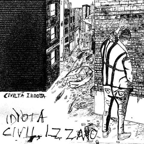 IDIOTA CIVILIZZATO(イディオタ チヴィリザト) - CIVILTÀ IDIOTA(愚かな文明)