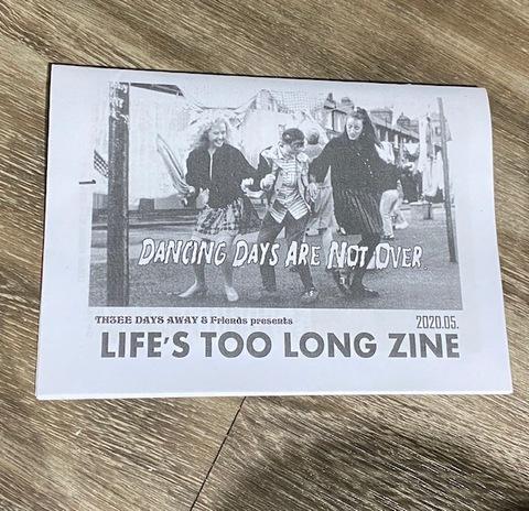 LIFE 'S TOO LONG ZINE