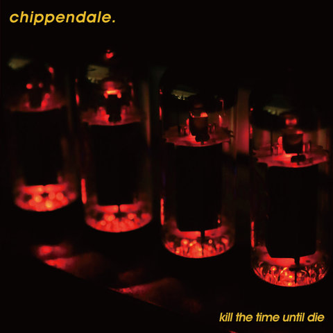 Chippendale - Kill The Time Until Die