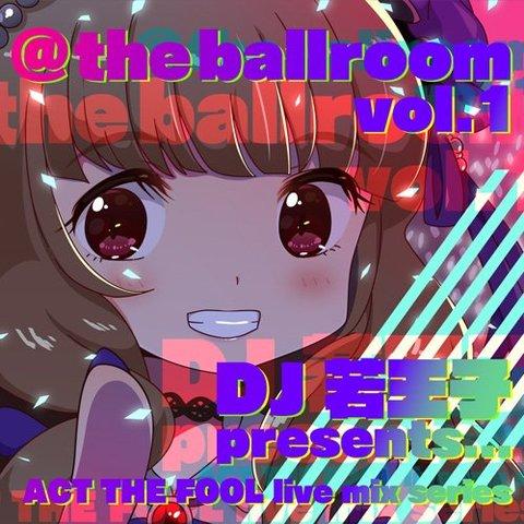 DJ若王子 - @ the ballroom vol.1