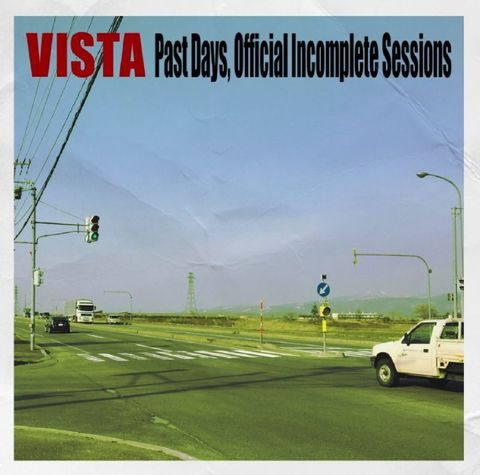 VISTA - Past Days, Official Incomplete Sessions