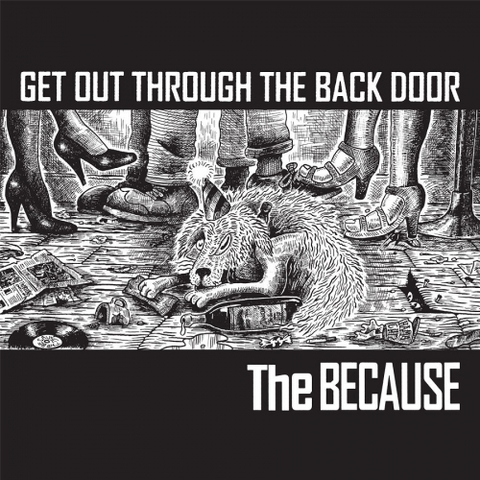 THE BECAUSE - GET OUT THROUGH THE BACK DOOR