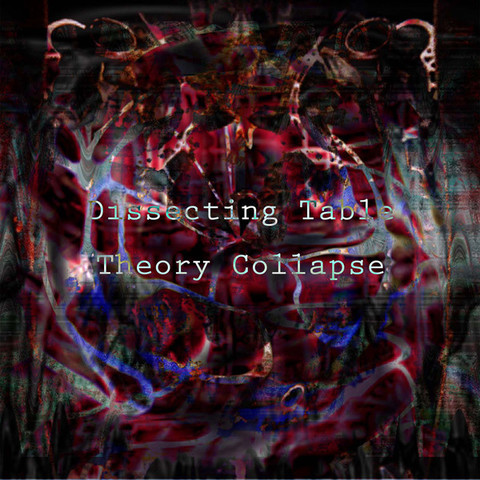 Dissecting Table / Theory Collapse
