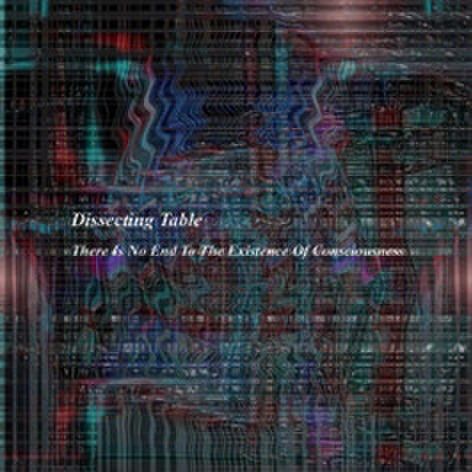 dissecting table/there is no end to the existence of consciousness
