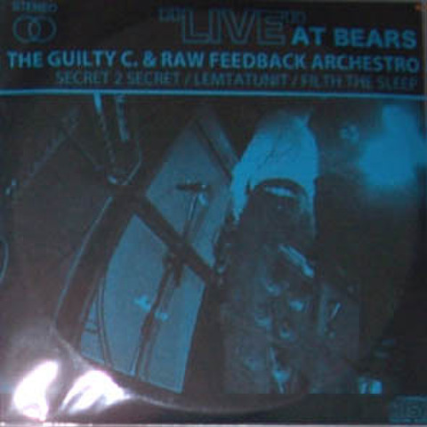 "THE GUILTY C. & RAW FEEDBACK ARCHESTRO ""Live At Bears"" (CDR)"